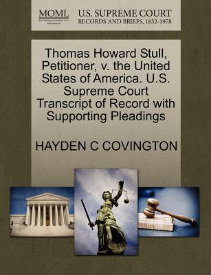 Thomas Howard Stull, Petitioner, V. the United States of America. U.S. Supreme Court Transcript of Record with Supporting Pleadings