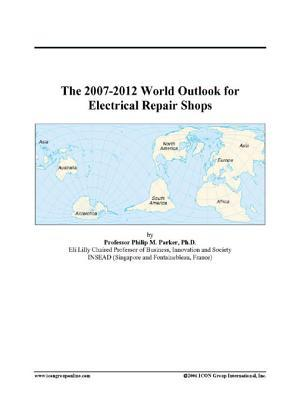 The 2007-2012 World Outlook for Electrical Repair Shops