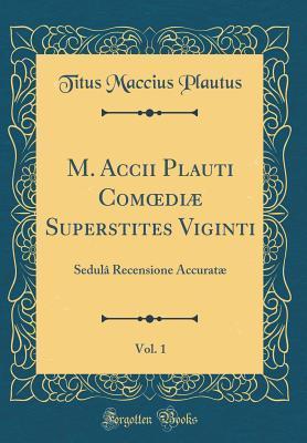 M. Accii Plauti Comoediæ Superstites Viginti, Vol. 1