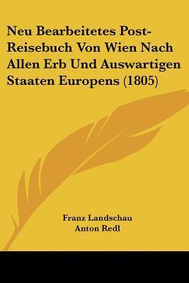 Neu Bearbeitetes Post-Reisebuch Von Wien Nach Allen Erb Und Auswartigen Staaten Europens (1805)