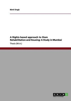 A Rights based approach to Slum Rehabilitation and Housing
