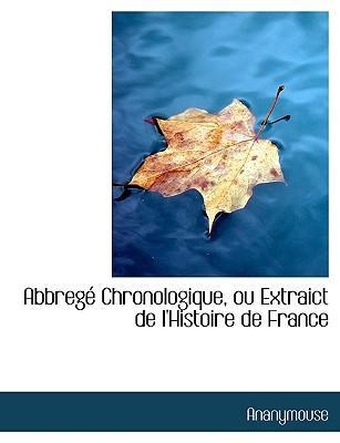 Abbregé Chronologique, ou Extraict de l'Histoire de France