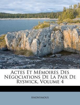 Actes Et Memoires Des Negociations de La Paix de Ryswick, Volume 4