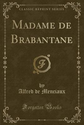 Madame de Brabantane (Classic Reprint)