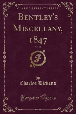 Bentley's Miscellany, 1847, Vol. 22 (Classic Reprint)