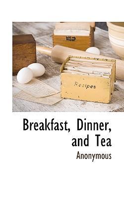 Breakfast, Dinner, and Tea