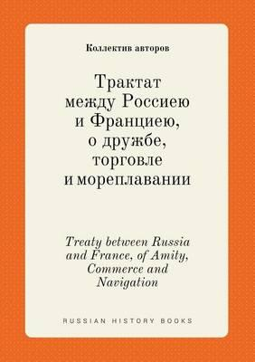 Treaty Between Russia and France, of Amity, Commerce and Navigation