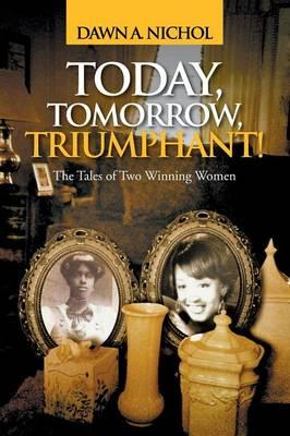 Today, Tomorrow, Triumphant!