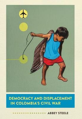 Democracy and Displacement in Colombia's Civil War