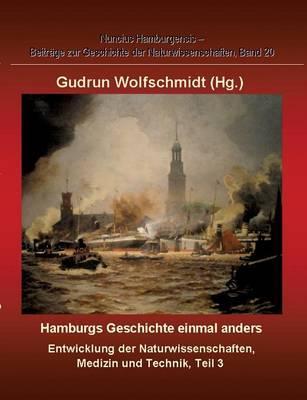 Hamburgs Geschichte einmal anders  Entwicklung der Naturwissenschaften, Medizin und Technik, Teil 3.