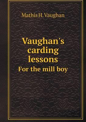 Vaughan's Carding Lessons for the Mill Boy