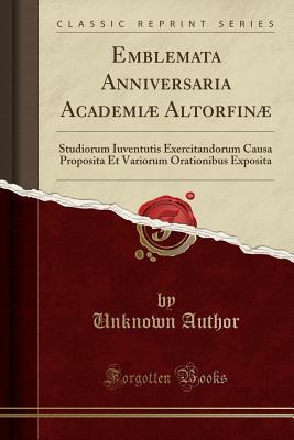 Emblemata Anniversaria Academiæ Altorfinæ