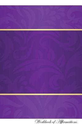 Purple With Gold Workbook of Affirmations Purple With Gold Workbook of Affirmations
