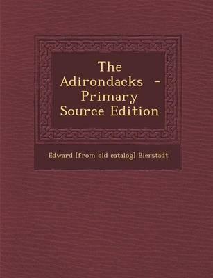 The Adirondacks - Primary Source Edition