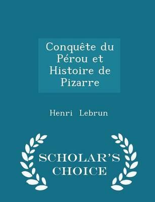 Conquete Du Perou Et Histoire de Pizarre - Scholar's Choice Edition