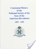 Centennial History of the National Society of the Sons of the American Revolution, 1889-1989