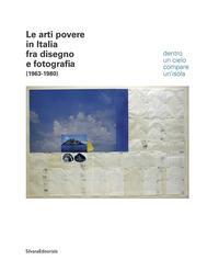 Le arti povere in Italia fra disegno e fotografia (1963-1980). Dentro un cielo compare un'isola. Ediz. italiana e inglese