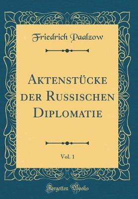 Aktenstücke Der Russischen Diplomatie, Vol. 1 (Classic Reprint)