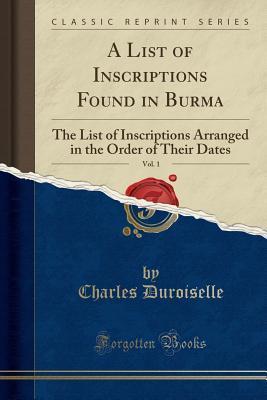 A List of Inscriptions Found in Burma, Vol. 1