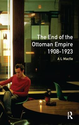 The End of the Ottoman Empire, 1908-1923