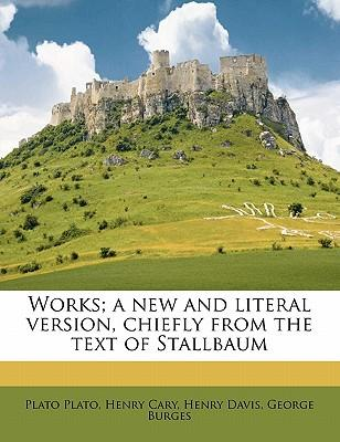 Works; A New and Literal Version, Chiefly from the Text of Stallbaum