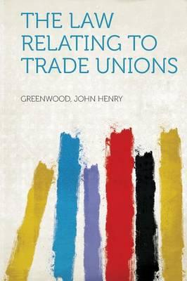 The Law Relating to Trade Unions