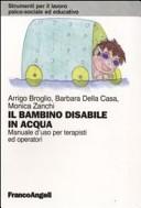 Il bambino disabile in acqua. Manuale d'uso per terapisti ed operatori