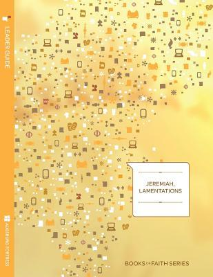Jeremiah, Lamentations Leader Guide; Books of Faith Series