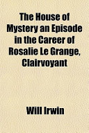 The House of Mystery an Episode in the Career of Rosalie Le Grange, Clairvoyant
