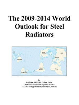 The 2009-2014 World Outlook for Steel Radiators