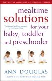 Mealtime Solutions for Your Baby, Toddler and Preschooler, Part of The Mother of All Solutions series