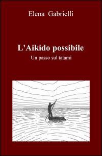 L'Aikido possibile. Un passo sul tatami