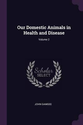 Our Domestic Animals in Health and Disease; Volume 2
