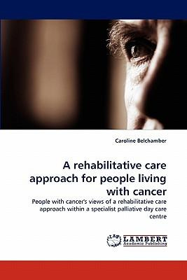 A rehabilitative care approach for people living with cancer