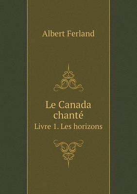 Le Canada Chante Livre 1. Les Horizons