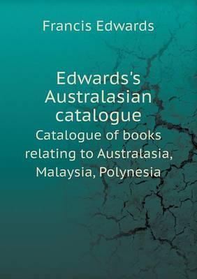 Edwards's Australasian Catalogue Catalogue of Books Relating to Australasia, Malaysia, Polynesia