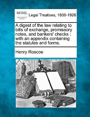 A Digest of the Law Relating to Bills of Exchange, Promissory Notes, and Bankers' Checks