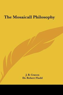 The Mosaicall Philosophy the Mosaicall Philosophy