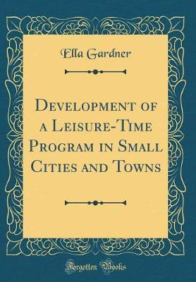 Development of a Leisure-Time Program in Small Cities and Towns (Classic Reprint)