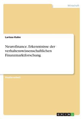 Neurofinance. Erkenntnisse der verhaltenswissenschaftlichen Finanzmarktforschung