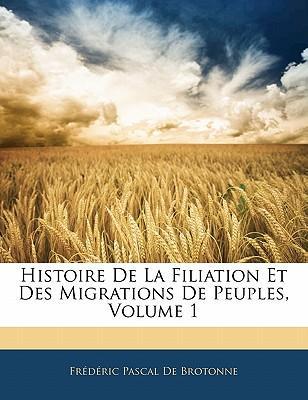 Histoire De La Filiation Et Des Migrations De Peuples, Volume 1