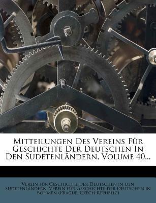 Mitteilungen Des Vereins Fur Geschichte Der Deutschen in Bohmen, Vierzigster Jahrgang