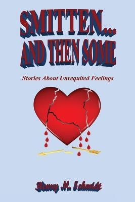 Smitten... and Then Some - Stories about Unrequited Feelings