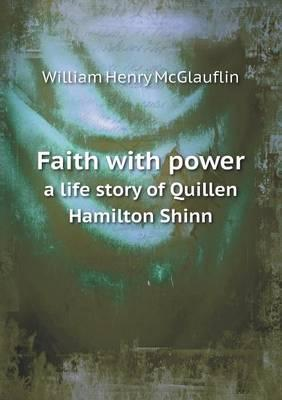 Faith with Power a Life Story of Quillen Hamilton Shinn