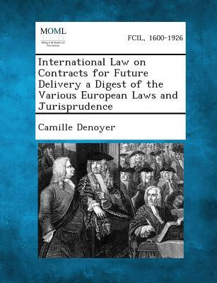 International Law on Contracts for Future Delivery a Digest of the Various European Laws and Jurisprudence