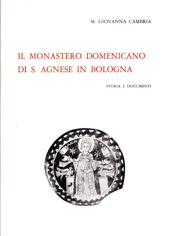 Il monastero domenicano di S. Agnese in Bologna
