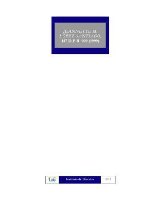 Jeannette M. Lopez Santiago, 147 D.P.R. 909 (1999)