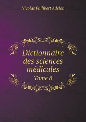 Dictionnaire Des Sciences Medicales Tome 8