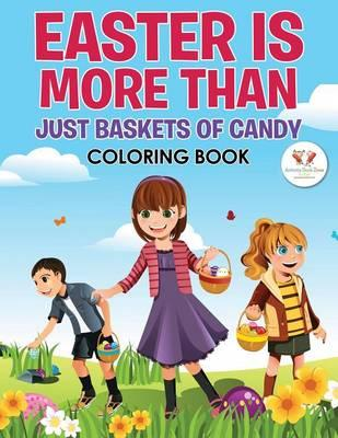 Easter Is More Than Just Baskets of Candy Coloring Book
