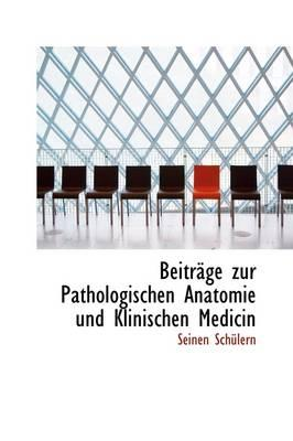 Beitrage Zur Pathologischen Anatomie Und Klinischen Medicin